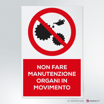 Cartello non fare manutenzione organi in movimento